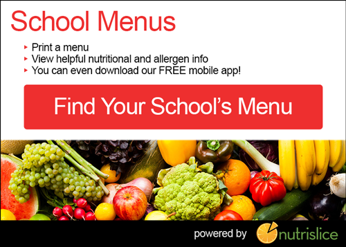 Find Your Schools menu. Print a menu. View helpful nutritional and allergen info. You can even download our FREE mobile app!