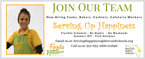 Join our Team!  Now hiring Cooks, Bakers, Cashiers, Cafeteria Workers. Flexible Schedules, No Nights, No Weekends, Summers Off, Paid Holidays. Call us at: 321-633-1000 x11690